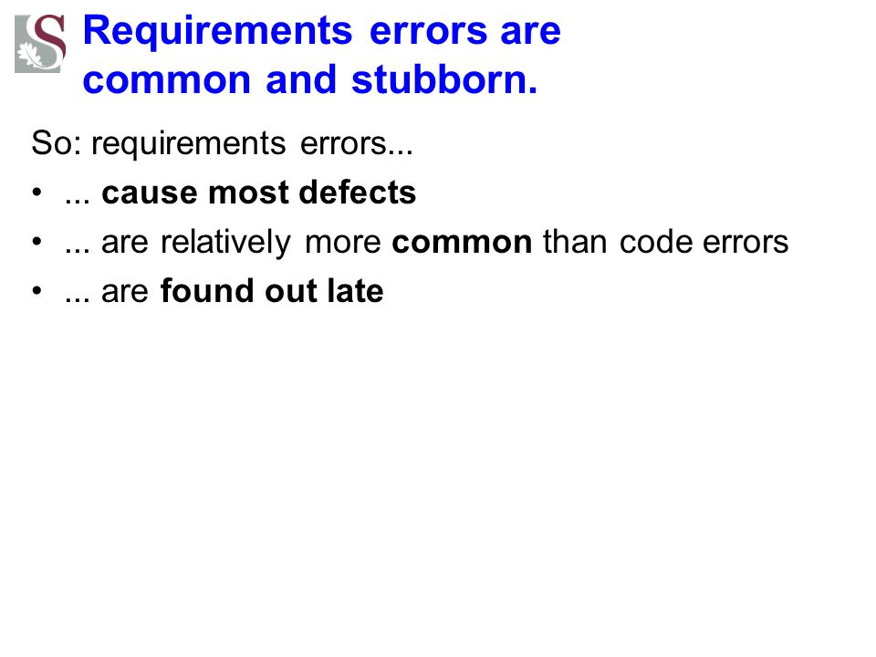 Requirements errors are common and stubborn.