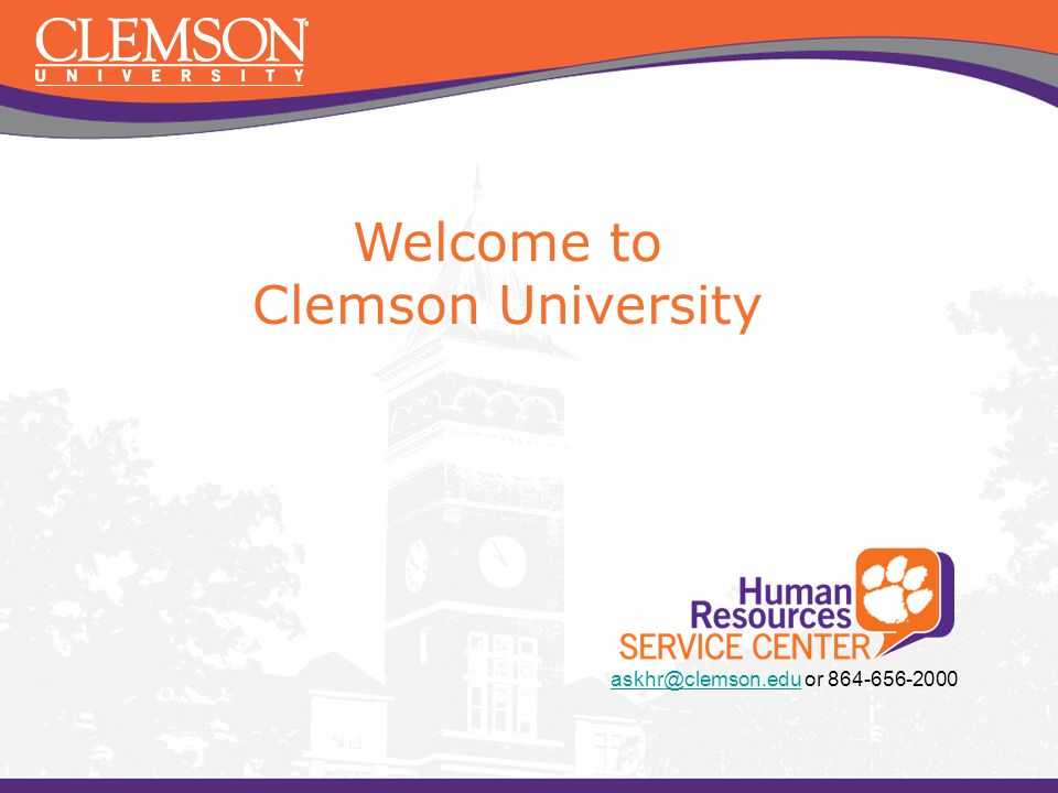 Welcome to Clemson University askhr@clemson.edu or 864-656-2000