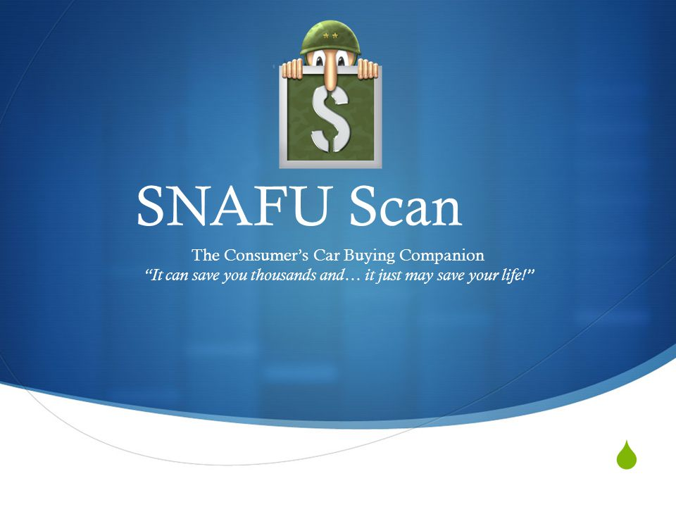 SNAFU Scan The Consumer's Car Buying Companion It can save you thousands and… it just may save your life!