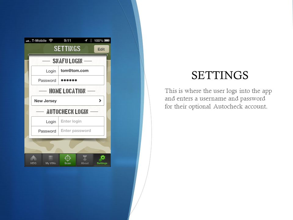 SETTINGS This is where the user logs into the app and enters a username and password for their optional Autocheck account.