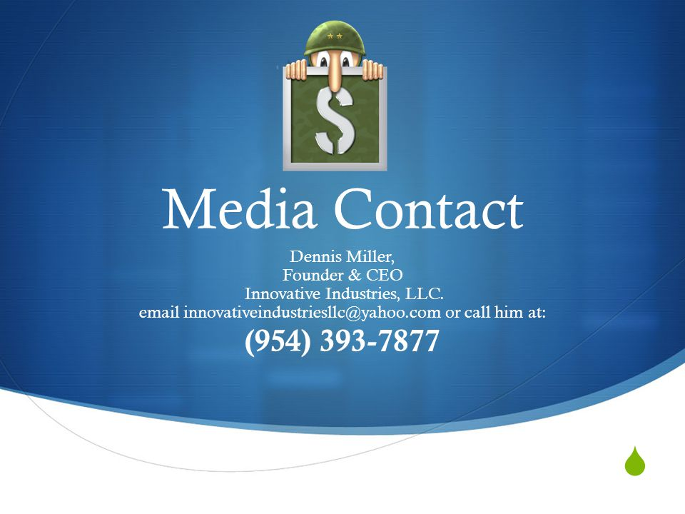 Media Contact Dennis Miller, Founder & CEO Innovative Industries, LLC. email innovativeindustriesllc@yahoo.com or call him at: