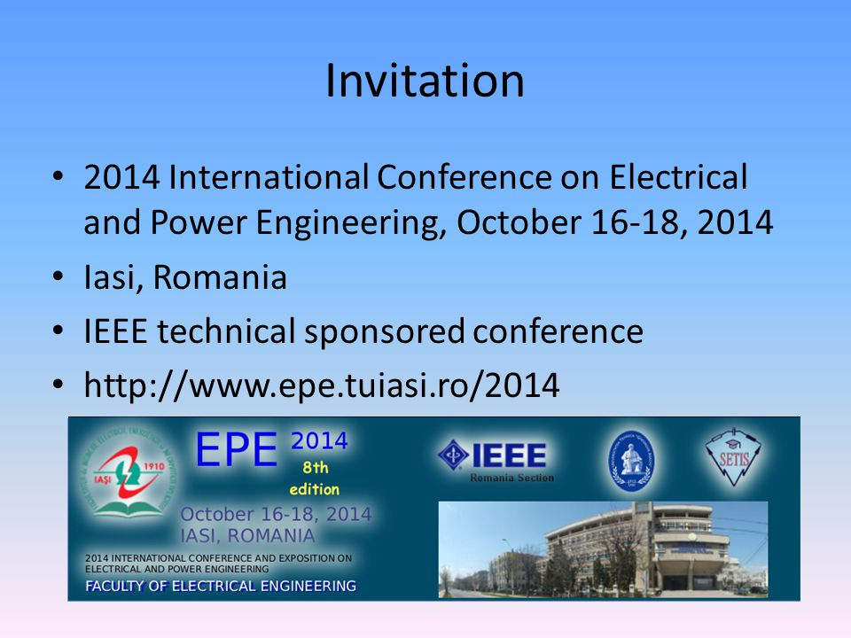 Invitation 2014 International Conference on Electrical and Power Engineering, October 16-18, Iasi, Romania.