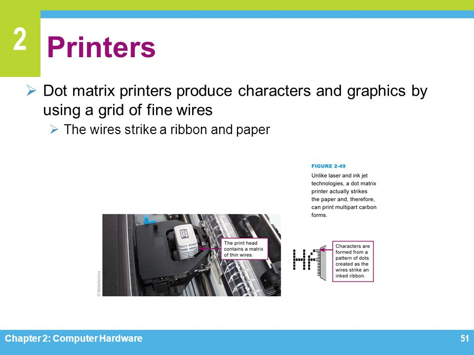 Printers Dot matrix printers produce characters and graphics by using a grid of fine wires. The wires strike a ribbon and paper.