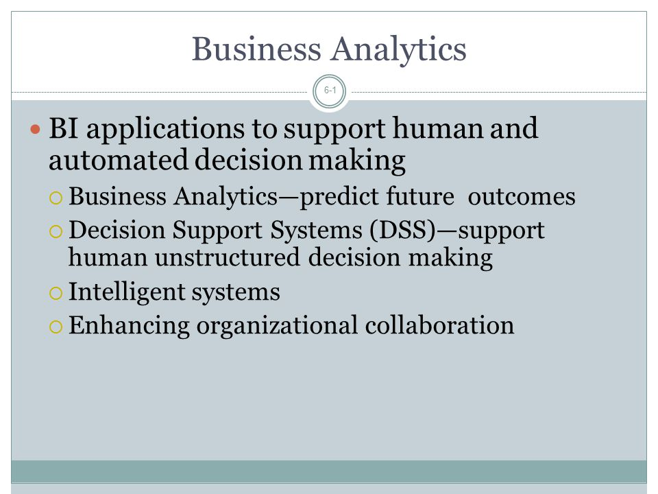 Business Analytics BI applications to support human and automated decision making. Business Analytics—predict future outcomes.