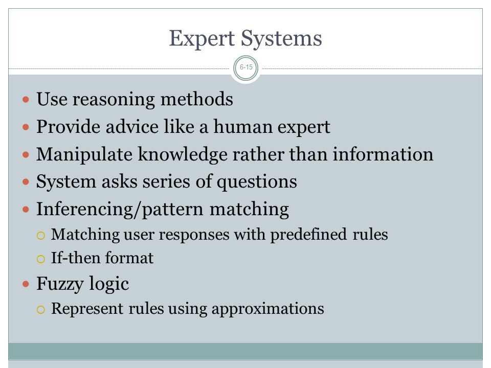 Expert Systems Use reasoning methods