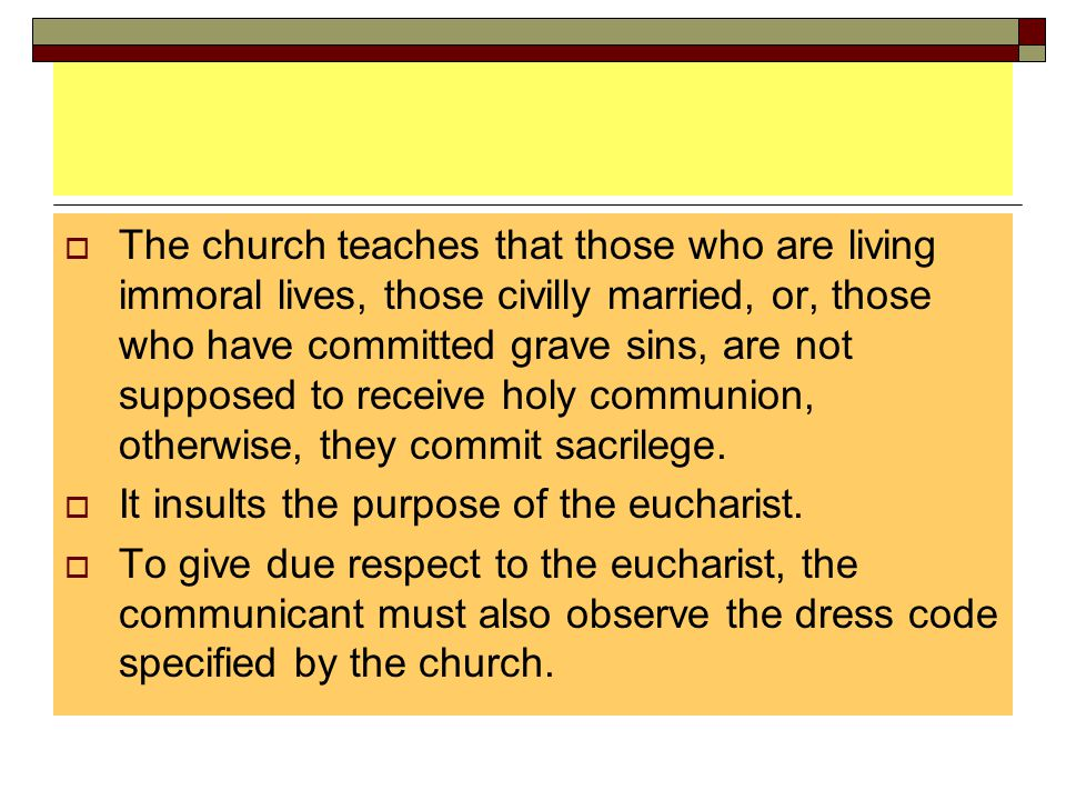 The church teaches that those who are living immoral lives, those civilly married, or, those who have committed grave sins, are not supposed to receive holy communion, otherwise, they commit sacrilege.