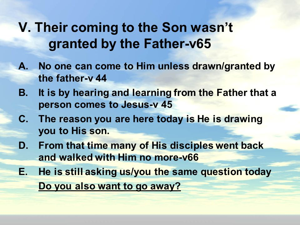 V. Their coming to the Son wasn't granted by the Father-v65