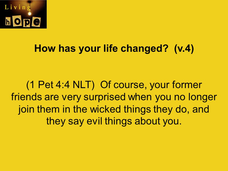 How has your life changed (v.4)