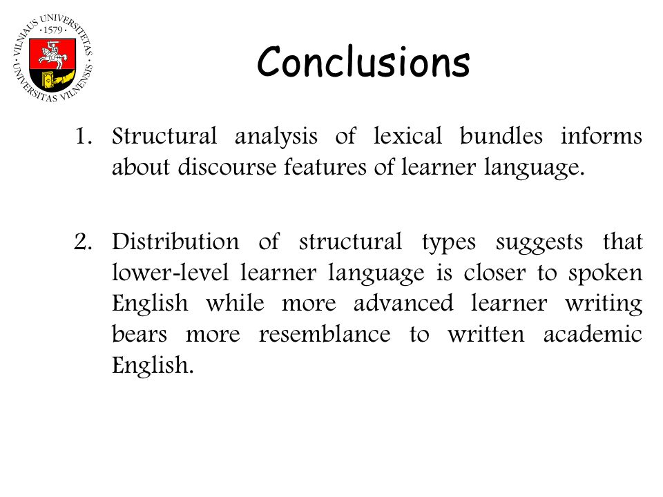 Conclusions Structural analysis of lexical bundles informs about discourse features of learner language.