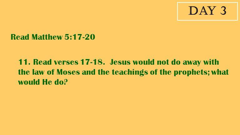 Day 3 Read Matthew 5:17-20.