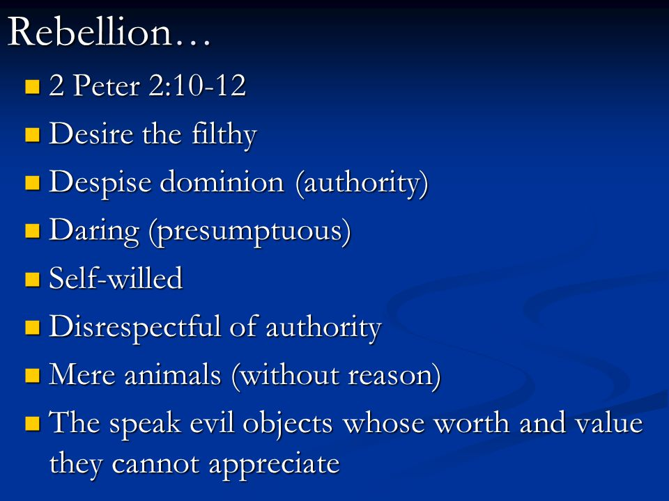 Rebellion… 2 Peter 2:10-12 Desire the filthy