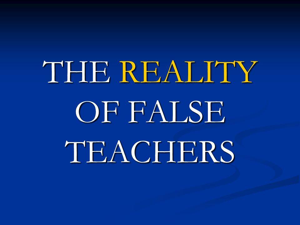 THE REALITY OF FALSE TEACHERS