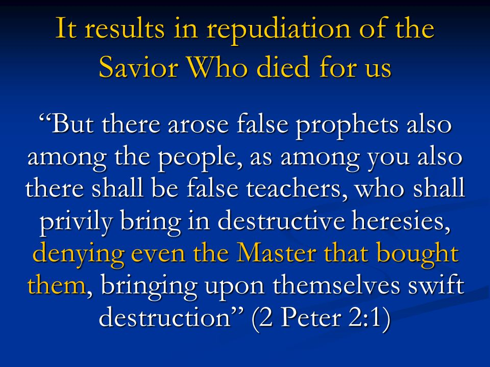 It results in repudiation of the Savior Who died for us