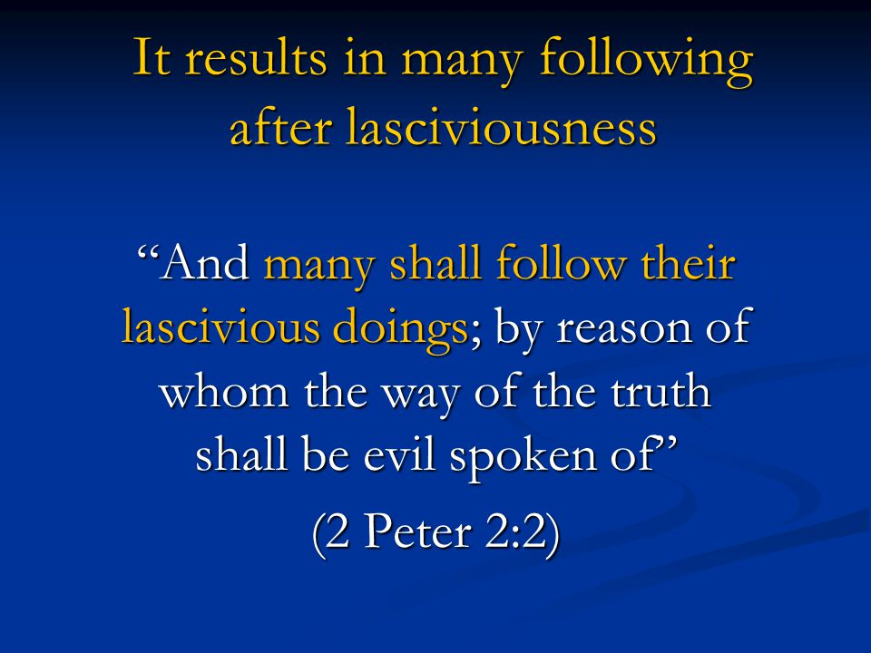 It results in many following after lasciviousness