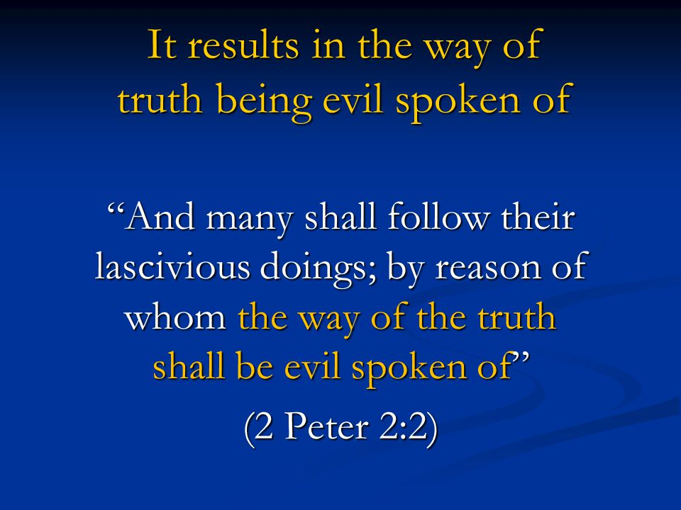 It results in the way of truth being evil spoken of