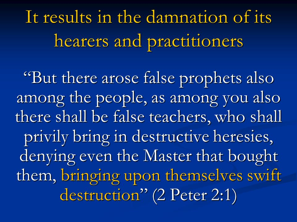 It results in the damnation of its hearers and practitioners
