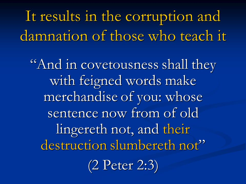 It results in the corruption and damnation of those who teach it
