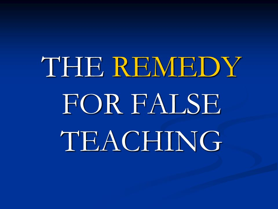 THE REMEDY FOR FALSE TEACHING
