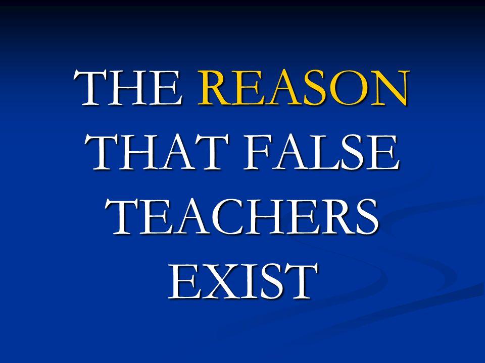 THE REASON THAT FALSE TEACHERS EXIST