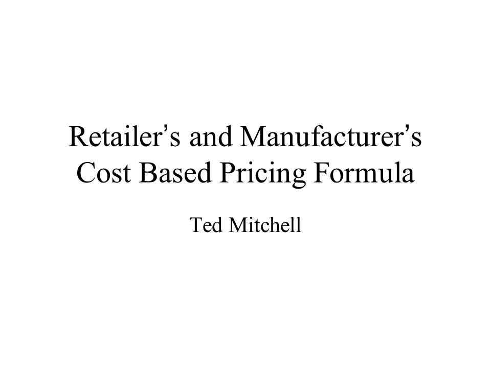 Retailer's and Manufacturer's Cost Based Pricing Formula