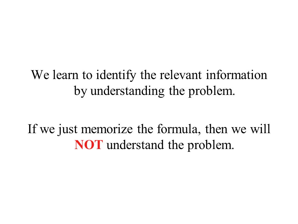 We learn to identify the relevant information by understanding the problem.