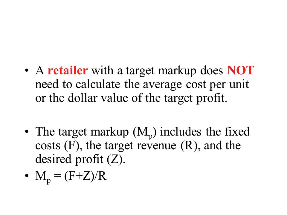 A retailer with a target markup does NOT need to calculate the average cost per unit or the dollar value of the target profit.