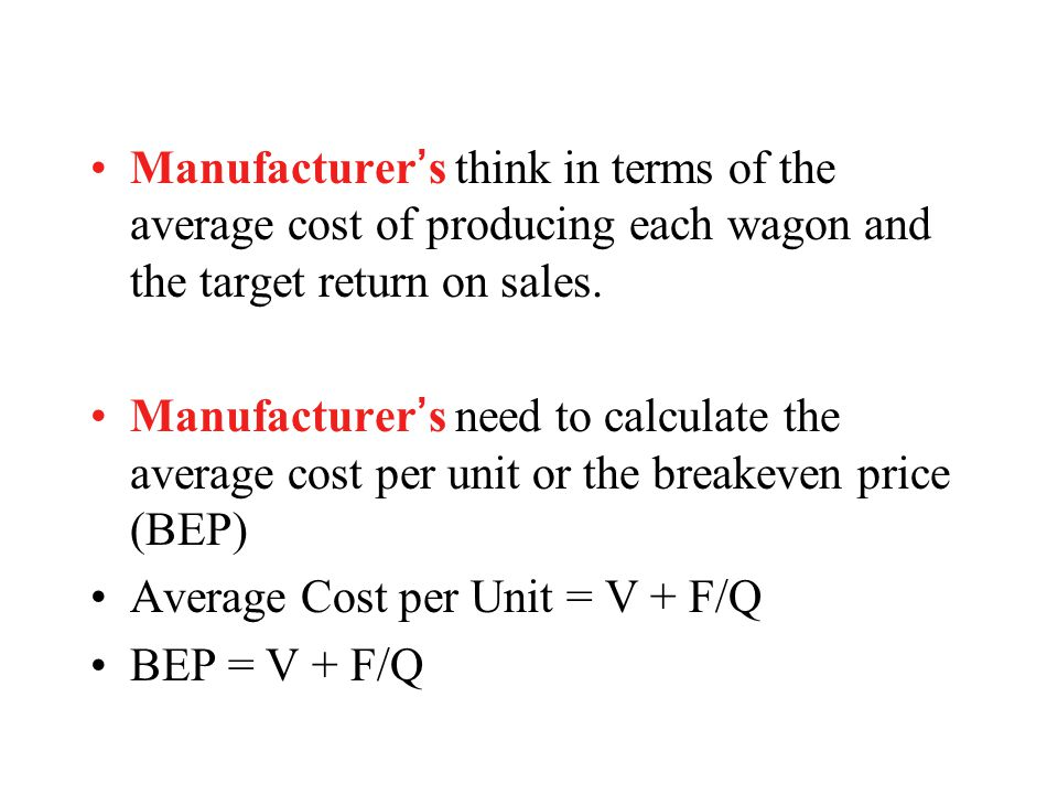 Manufacturer's think in terms of the average cost of producing each wagon and the target return on sales.
