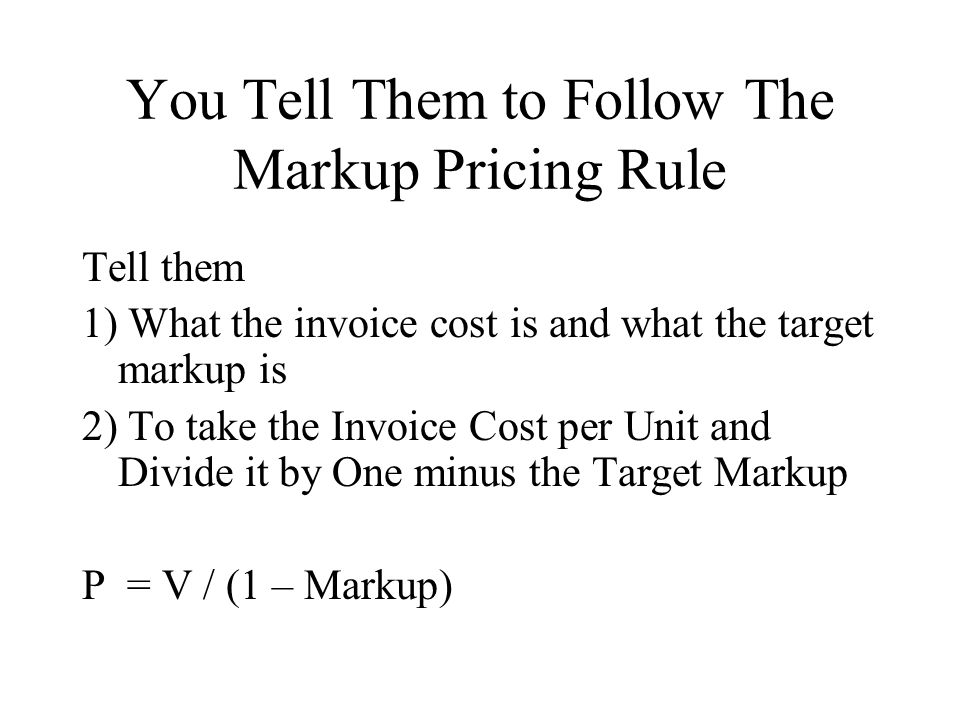 You Tell Them to Follow The Markup Pricing Rule