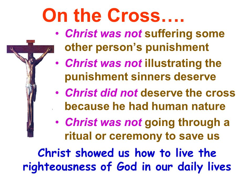 On the Cross…. Christ was not suffering some other person's punishment