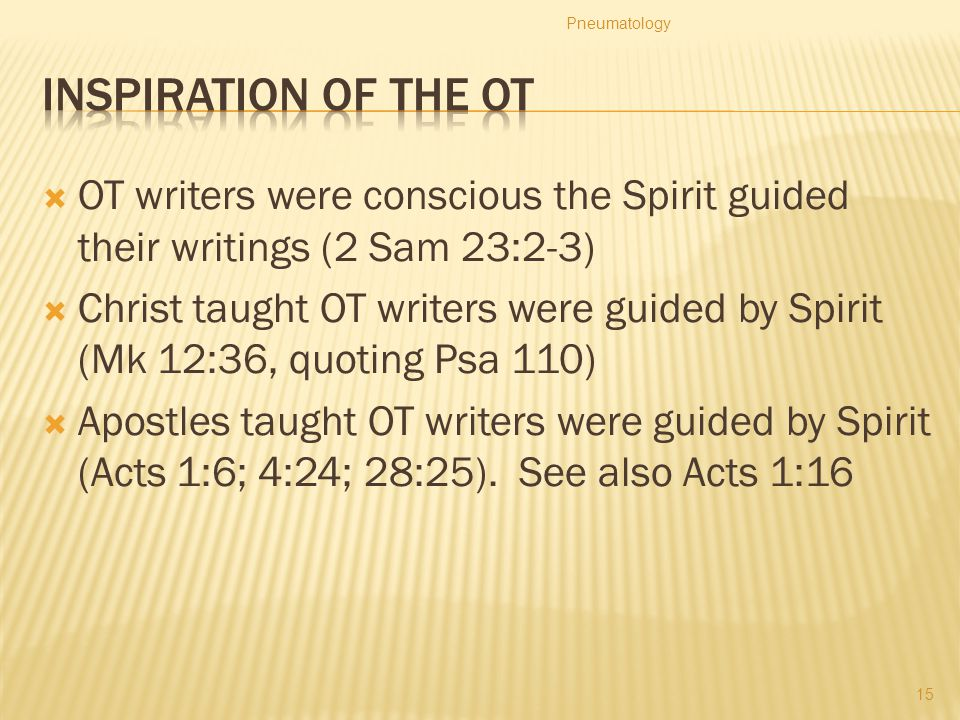 Pneumatology Inspiration of the OT. OT writers were conscious the Spirit guided their writings (2 Sam 23:2-3)
