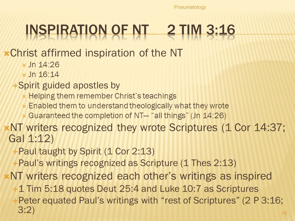 Inspiration of NT 2 Tim 3:16 Christ affirmed inspiration of the NT