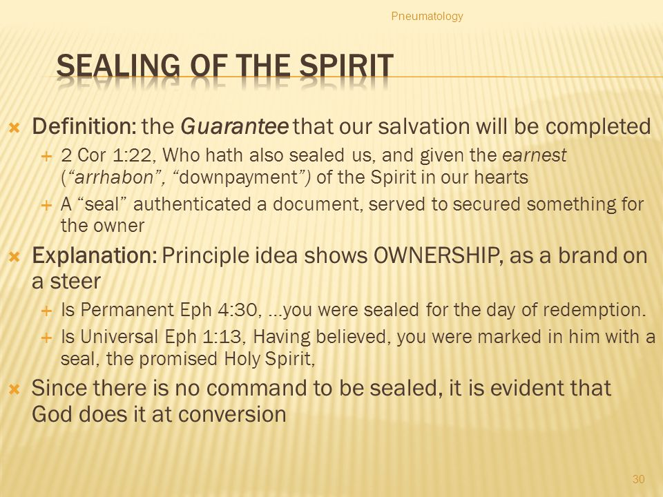 Pneumatology Sealing of the Spirit. Definition: the Guarantee that our salvation will be completed.
