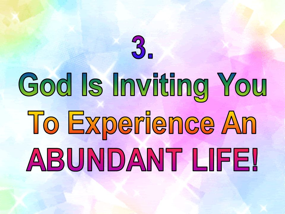 3. God Is Inviting You To Experience An ABUNDANT LIFE!