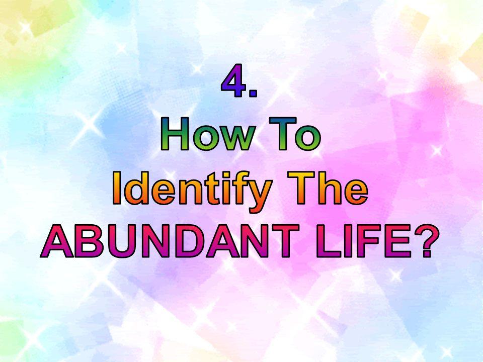 4. How To Identify The ABUNDANT LIFE
