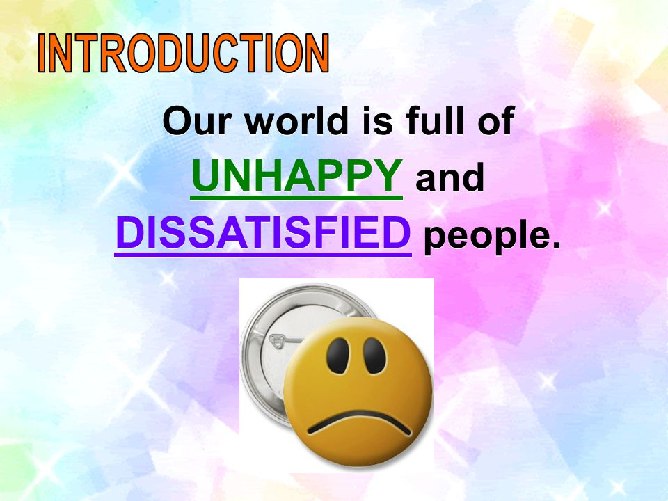 UNHAPPY and DISSATISFIED people.