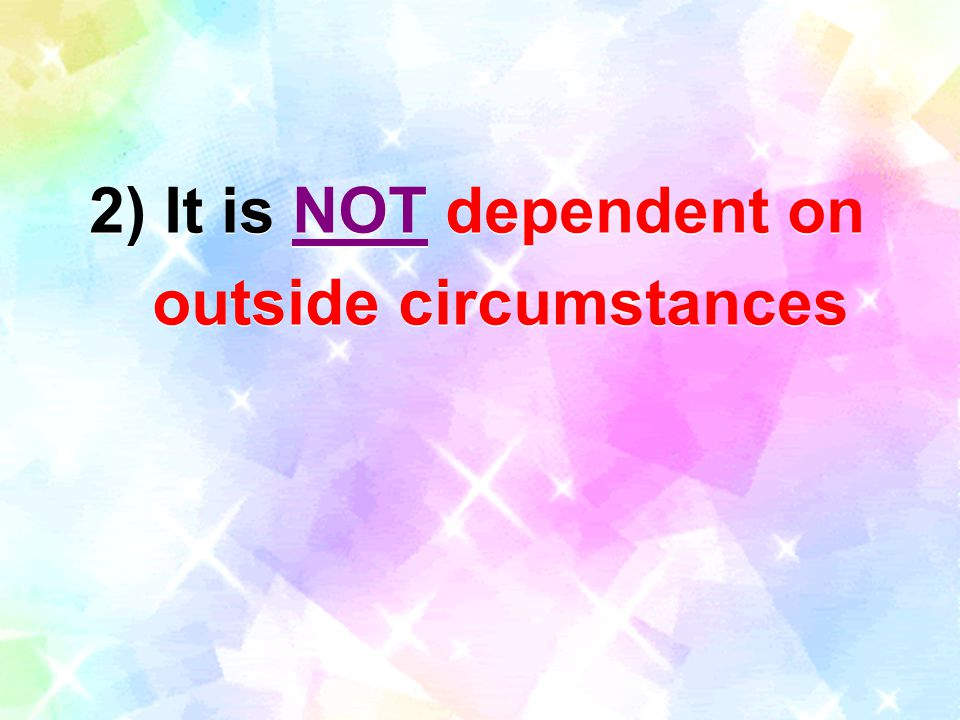 2) It is NOT dependent on outside circumstances