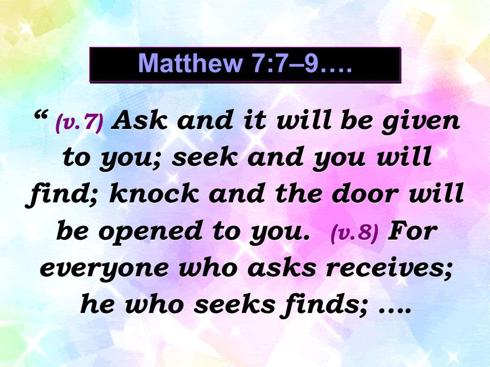 Matthew 7:7–9….