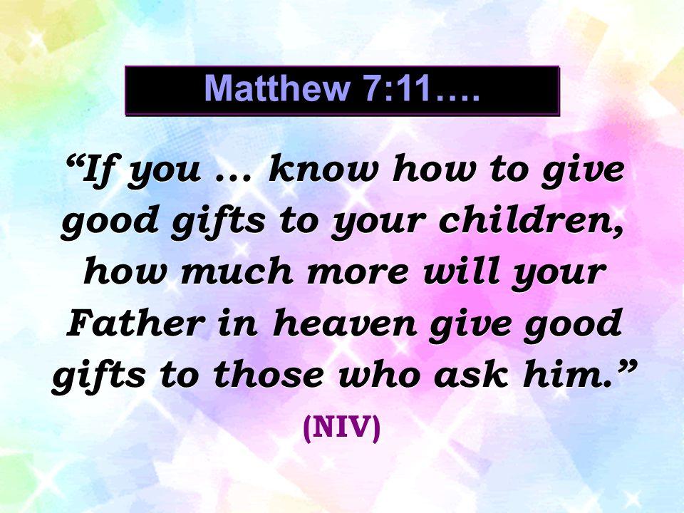 Matthew 7:11….