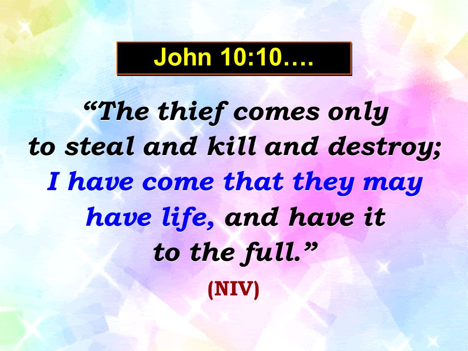 to steal and kill and destroy;