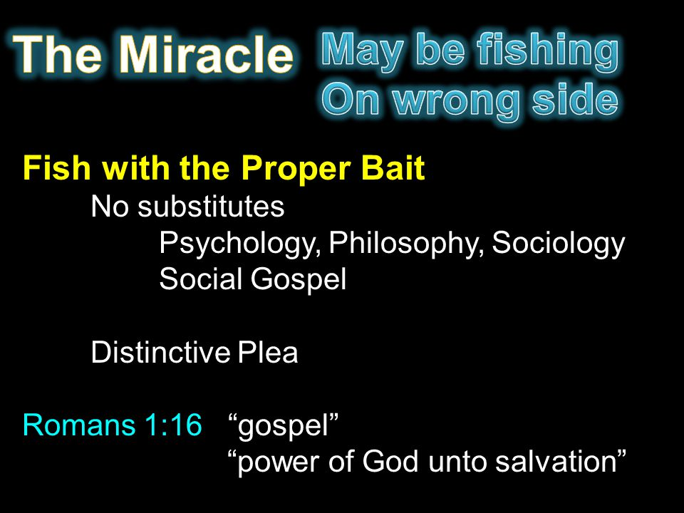 The Miracle May be fishing On wrong side Fish with the Proper Bait