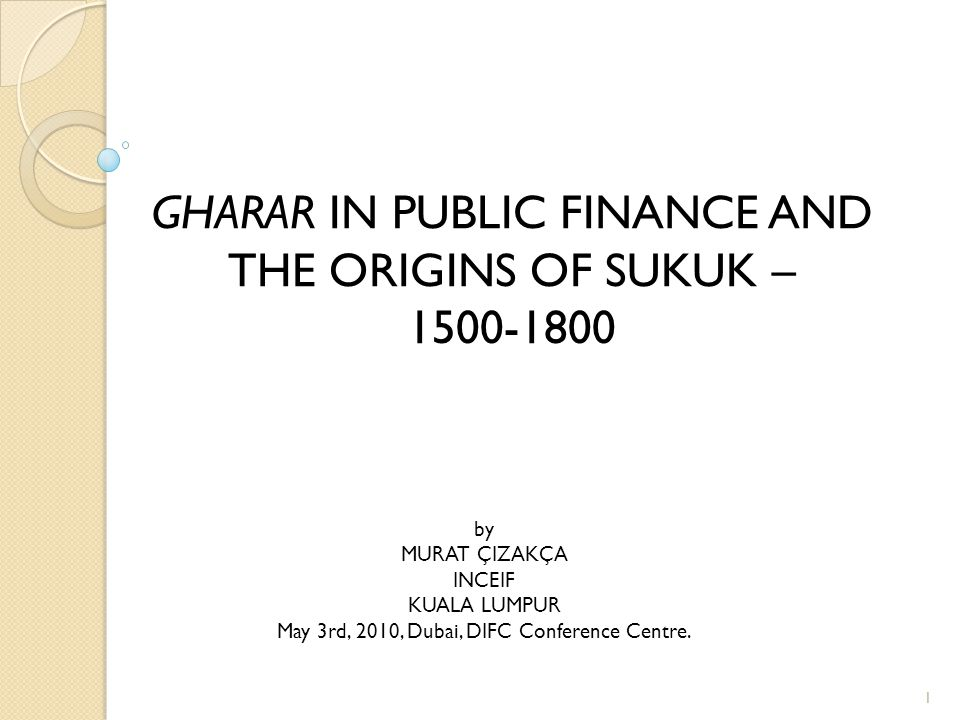 GHARAR IN PUBLIC FINANCE AND THE ORIGINS OF SUKUK – 1500-1800