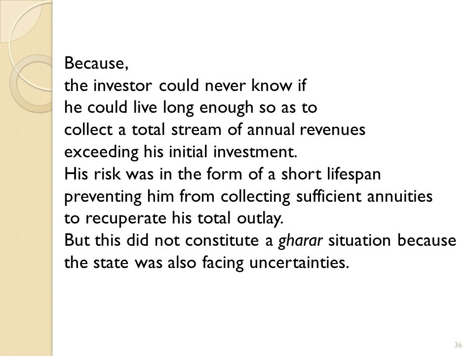 Because, the investor could never know if. he could live long enough so as to. collect a total stream of annual revenues.