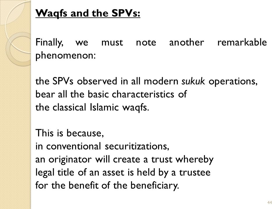 Waqfs and the SPVs: Finally, we must note another remarkable phenomenon: the SPVs observed in all modern sukuk operations,