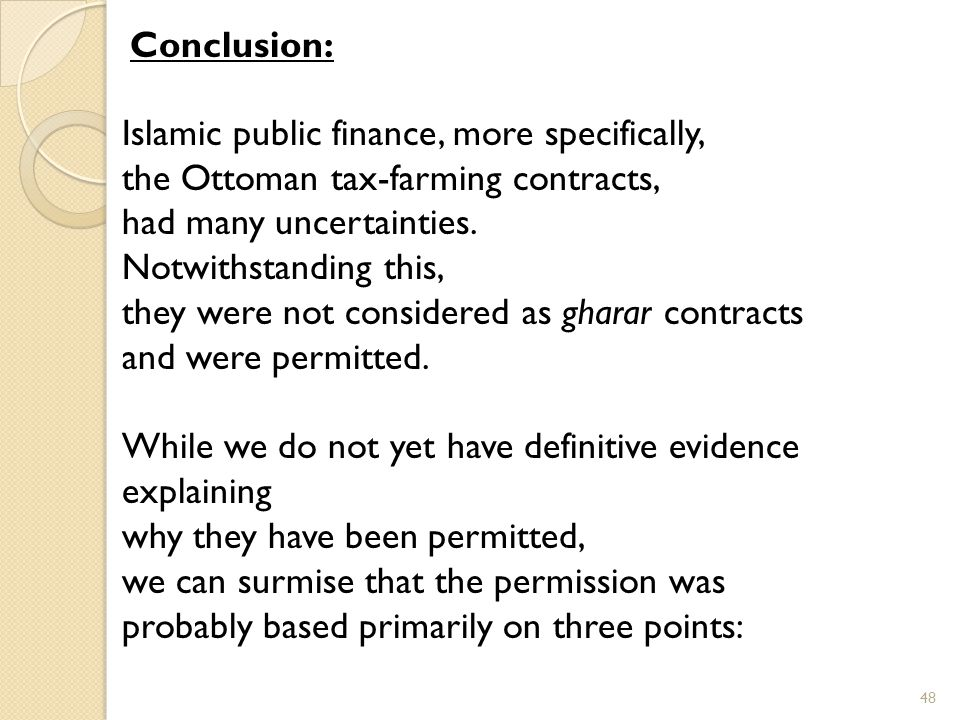 Conclusion: Islamic public finance, more specifically, the Ottoman tax-farming contracts, had many uncertainties.