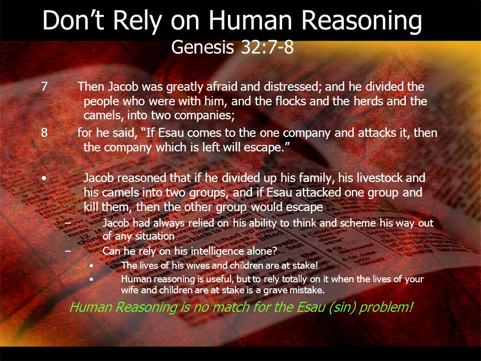 Don't Rely on Human Reasoning Genesis 32:7-8