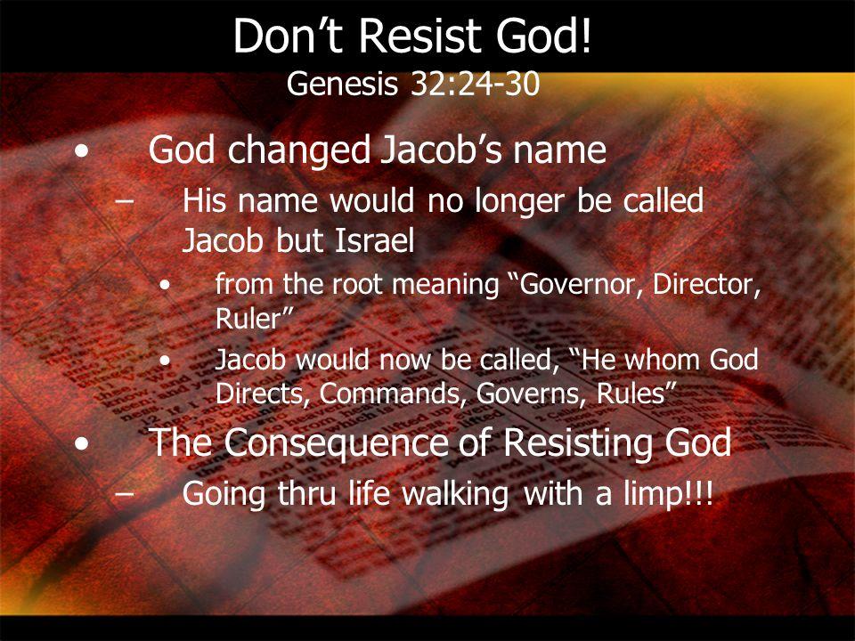Don't Resist God! Genesis 32:24-30