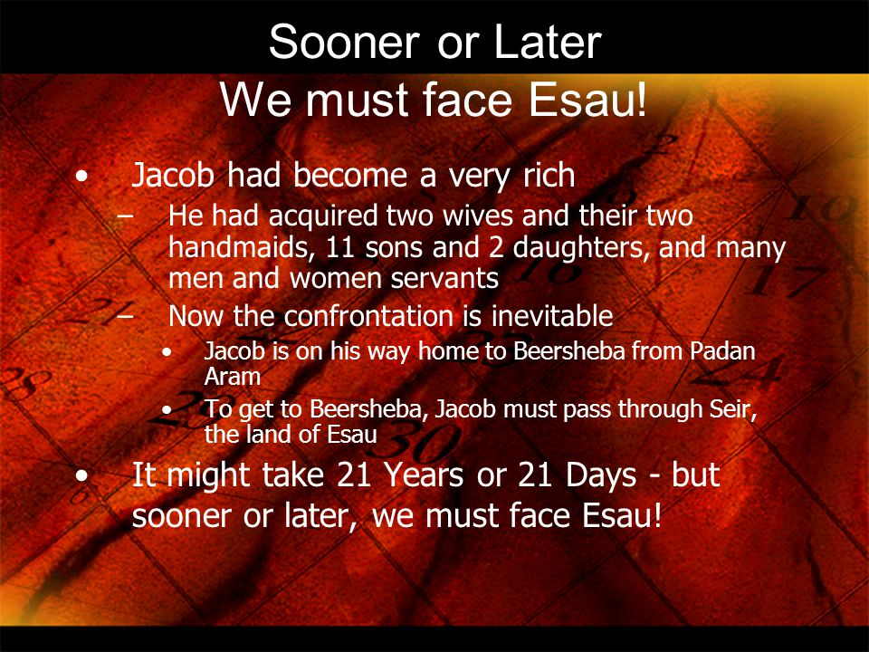 Sooner or Later We must face Esau!