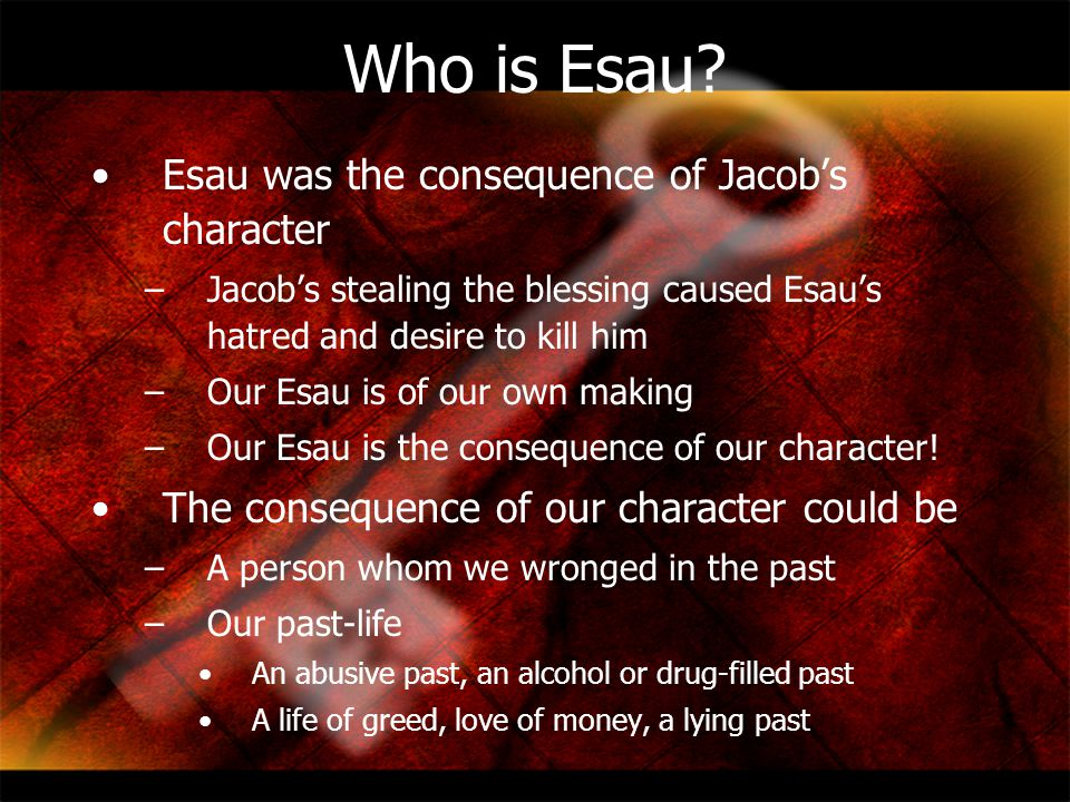 Who is Esau Esau was the consequence of Jacob's character