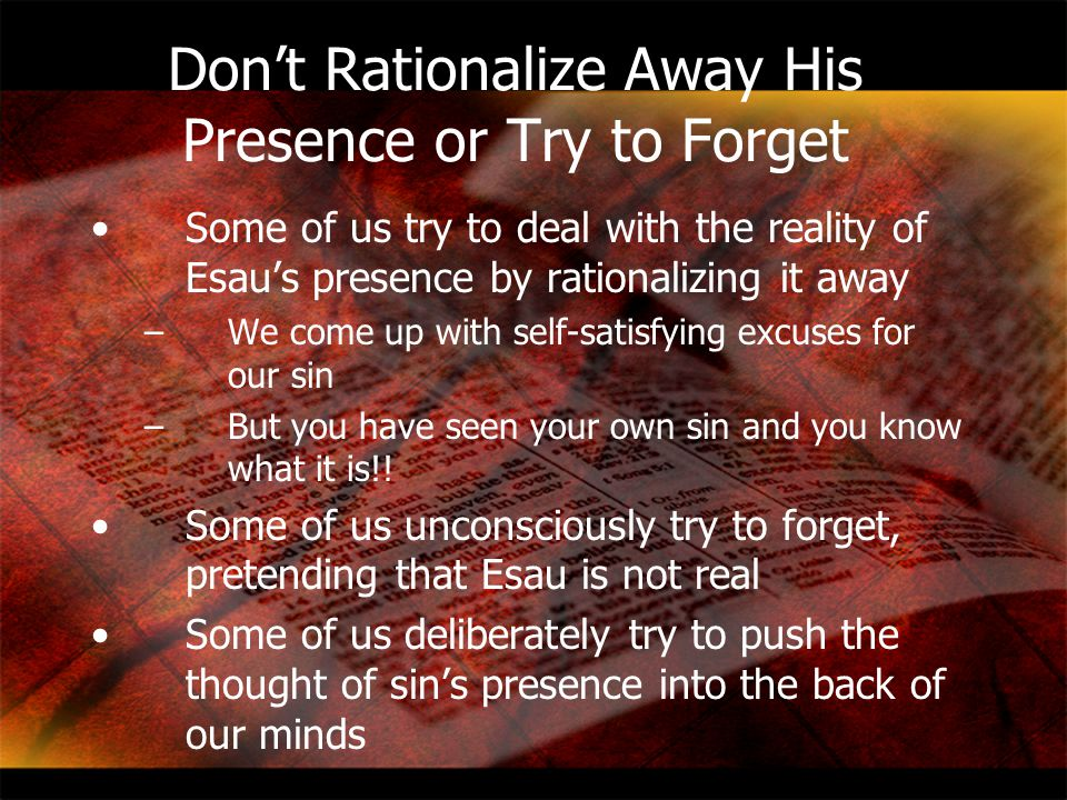 Don't Rationalize Away His Presence or Try to Forget