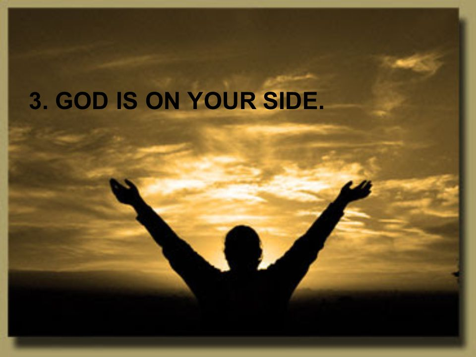 3. GOD IS ON YOUR SIDE.